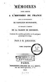 Mémoires pour servir à l'histoire de France: sous le gouvernement de Napoléon Buonaparte, et pendant l'absence de la maison de Bourbon : Contenant des anecdotes particulières sur les principaux personnages de ce temps, Volume5