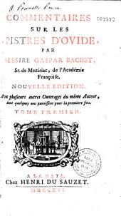 Commentaires sur les Epistres d'Ovide, par messire Gaspar Bachet, Sr. de Meziriac... Nouvelle édition. Avec plusieurs autres ouvrages du même auteur, dont quelques uns paroissent pour la première fois. Tome premier [-second]