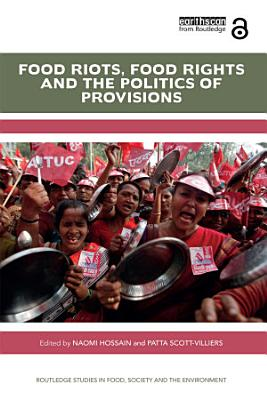 Food Riots  Food Rights and the Politics of Provisions