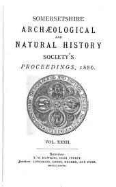 Proceedings of the Somersetshire Archaeological and Natural History Society: Volume 32