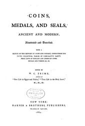 Coins, Medals, and Seals, Ancient and Modern: Illustrated and Described. With a Sketch of the History of Coins and Coinage, Instructions for Young Collectors, Tables of Comparative Rarity, Price Lists of English and American Coins, Medals and Tokens, &c., &c