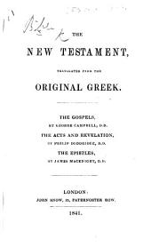 The New Testament, Translated from the Original Greek. The Gospels, by George Campbell; the Acts and Revelation, by Philip Doddridge; the Epistles, by James MacKnight