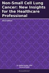 Non-Small Cell Lung Cancer: New Insights for the Healthcare Professional: 2012 Edition