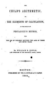 The Child's Arithmetic, Or, The Elements of Calculation in the Spirit of Pestalozzi's Method: For the Use of Children Between the Ages of Three and Seven Years