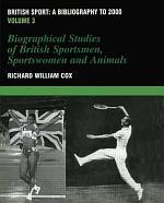 British Sport: Biographical studies of British sportsmen, sportswomen, and animals
