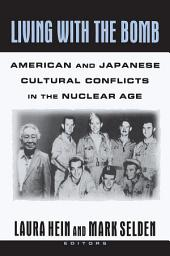 Living with the Bomb: American and Japanese Cultural Conflicts in the Nuclear Age: American and Japanese Cultural Conflicts in the Nuclear Age