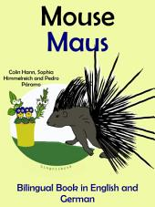 Learn German: German for Kids. Mouse - Maus.: Bilingual Tale in English and German.