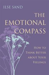 The Emotional Compass: How to Think Better about Your Feelings