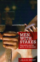 Men with stakes: Masculinity and the gothic in US television