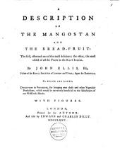 A Description of the Mangostan and the Bread-fruit: The First, Esteemed One of the Most Delicious, the Other, the Most Useful of All the Fruits of the East Indies : to which are Added, Directions to Voyagers, for Bringing Over These and Other Vegetable Productions, which Would be Extremely Beneficial to the Inhabitants of Our West India Islands