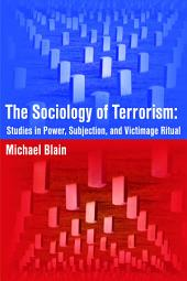 The Sociology of Terrorism: Studies in Power, Subjection, and Victimage Ritual