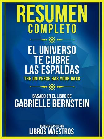Resumen Completo  El Universo Te Cubre Las Espaldas  The Universe Has Your Back  PDF