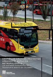 Gestión de Grandes Proyectos Urbanos en espacios metropolizados: Los sistemas integrados de transporte masivo en Colombia