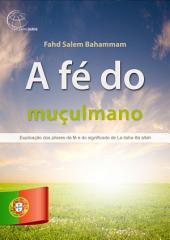 A fé do muçulmano.: Explicação dos pilares da fé e do significado de La ilaha illa allah.