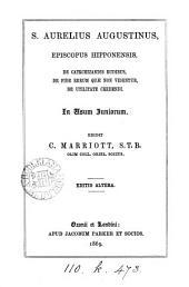De catechizandis rudibus. De symbolo ad catechumenos. De fide rerum quæ non videntur. De utilitate credendi, ed. C. Marriott
