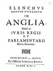 Elenchvs Motvvm Nvperorvm In Anglia: simul ac iuris regii et parlamentarii brevis enarratio