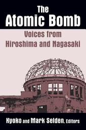 The Atomic Bomb: Voices from Hiroshima and Nagasaki: Voices from Hiroshima and Nagasaki