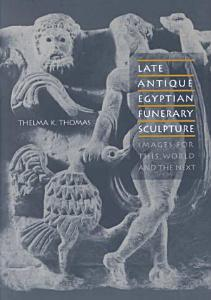 Late Antique Egyptian Funerary Sculpture PDF