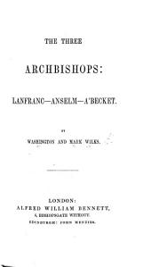 The Three Archbishops : Lanfranc, Anselm, A Becket