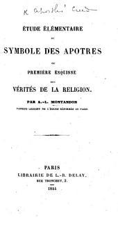 Étude élémentaire du Symbole des Apôtres ... Par A. L. M.