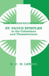 The Interpretation of St. Paul's Epistles to the Colossians and Thessalonians