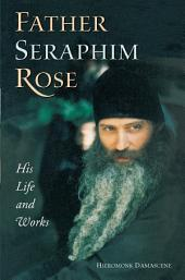 Father Seraphim Rose: His Life and Works eBook