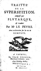 Traité de la Superstition: composé par Plutarque et traduit par Le Fèvre, avec un Entretien sur la vie de Romolus