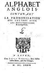 Alphabet Anglois, contenant la prononciation des lettres avec les declinaisons et conjugaisons