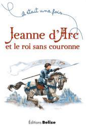 Jeanne d'Arc et le roi sans couronne: Un récit historique pour la jeunesse