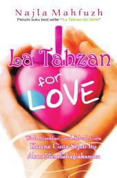 La Tahzan For Love: Tiada Kesedihan Untuk Sebuah Cinta, Karena Cinta Sejati Akan Membahagiakanmu