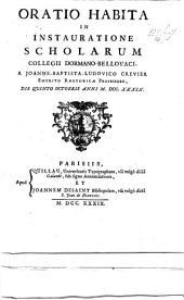 Oratio habita in instauratione scholarum Collegii Dormano-Bellovaci ... die quinto Octobris anni M.DCC.XXXIX.