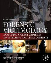 Forensic Victimology: Examining Violent Crime Victims in Investigative and Legal Contexts, Edition 2