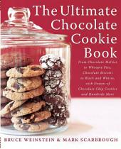 The Ultimate Chocolate Cookie Book: From Chocolate Melties to Whoopie Pies, Chocolate Biscotti to Black and Whites, with Dozens of Chocolate Chip Cookies and Hundreds More