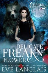 Delicate Freakn' Flower: Freakn' Shifters #1