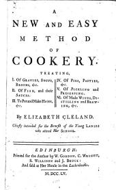 A New and Easy Method of Cookery: Treating, I. Of Gravies, Soups, Broths, &c. II. Of Fish, and Their Sauces. III. To Pot and Make Hams, &c. IV. Of Pies, Pasties, &c. V. Of Pickling and Preserving. VI. Of Made Wines, Distilling and Brewing, &c