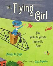 The Flying Girl: How Aida de Acosta Learned to Soar