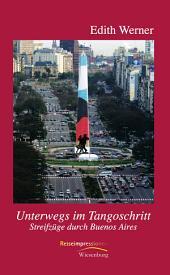 Unterwegs im Tangoschritt: Streifzüge durch Buenos Aires