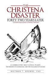 The Christena Disaster Forty-Two Years Later—Looking Backward, Looking Forward: A Caribbean Story About National Tragedy, the Burden of Colonialism, and the Challenge of Change