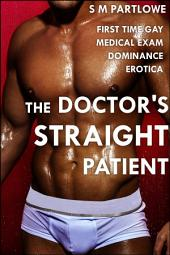 The Doctor's Straight Patient (First Time Gay Medical Exam Dominance Erotica)