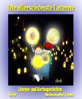 Die allerschönste Laterne - Laternen- und Martinsgeschichten: Fröhliche, pfiffige und nachdenklich stimmende Geschichten und Märchen rund um die Herbst-Laternenzeit und das St. Martinsfest