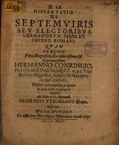 Diss. de septemviris, seu electoribus Germanorum regni et Imperii Romani