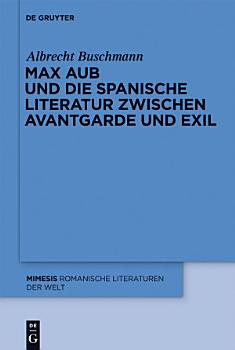 Max Aub und die spanische Literatur zwischen Avantgarde und Exil PDF