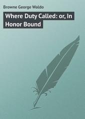 Where Duty Called: or, In Honor Bound
