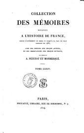 Collection des mémoires relatifs a l'histoire de France, depuis l'avénement de Henry 4., jusqu'a la paix de Paris, conclue en 1763; avec des notices sur chaque auteur, et des observations sur chaque ouvrage, par m. Petitot. Tome 1. [-78.]: Volume74