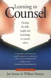 Learning To Counsel, 4th Edition: How to develop the skills, insight and knowledge to counsel others, Edition 3
