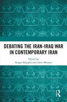 Debating the Iran Iraq War in Contemporary Iran PDF