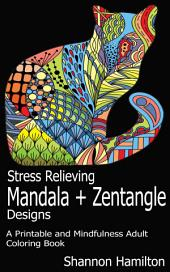 Stress Relieving Mandala+Zentangle Designs: A Printable and Mindfulness Adult Coloring Book