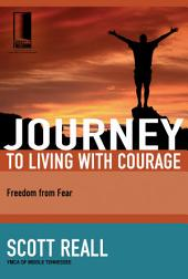 Journey to Living with Courage: Freedom from Fear