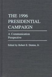 The 1996 Presidential Campaign: A Communication Perspective