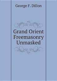 Grand Orient Freemasonry Unmasked